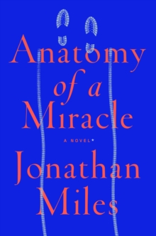 Anatomy of a Miracle : A Novel, Paperback / softback Book