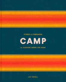 Camp : Stories and Itineraries for Sleeping Under the Stars, Hardback Book