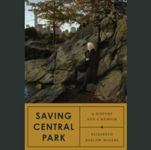 Saving Central Park : A History and a Memoir, eAudiobook MP3 eaudioBook