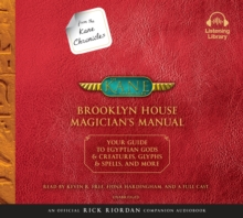 From the Kane Chronicles: Brooklyn House Magician's Manual (An Official Rick Riordan Companion Book) : Your Guide to Egyptian Gods & Creatures, Glyphs & Spells, & More, eAudiobook MP3 eaudioBook