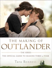 The Making of Outlander: The Series : The Official Guide to Seasons Three and Four, Hardback Book