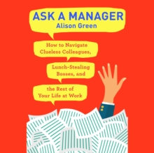 Ask a Manager : How to Navigate Clueless Colleagues, Lunch-Stealing Bosses, and the Rest of Your Life at Work, eAudiobook MP3 eaudioBook