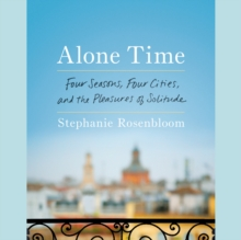 Alone Time : Four Seasons, Four Cities, and the Pleasures of Solitude, eAudiobook MP3 eaudioBook