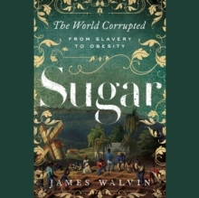 Sugar : The World Corrupted from Slavery to Obesity, eAudiobook MP3 eaudioBook