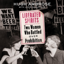 Liberated Spirits : Two Women Who Battled Over Prohibition, eAudiobook MP3 eaudioBook