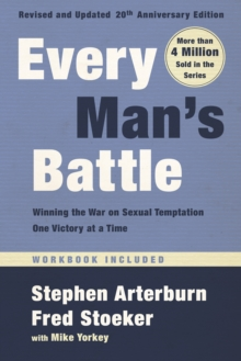 Every Man's Battle, Revised and Updated 20th Anniversary Edition : Winning the War on Sexual Temptation One Victory at a Time, Paperback / softback Book