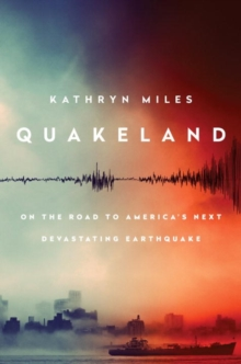 Quakeland: Preparing For America's Next Devastating Earthquake, Hardback Book