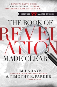 The Book of Revelation Made Clear : A Down-To-Earth Guide to Understanding the Most Mysterious Book of the Bible, Paperback Book