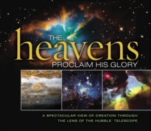 The Heavens Proclaim His Glory : A Spectacular View of Creation Through the Lens of the NASA Hubble Telescope, EPUB eBook