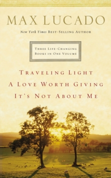 Lucado 3-in-1 : Traveling Light, A Love Worth Giving, It's Not About Me., EPUB eBook