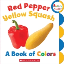 Red Pepper, Yellow Squash: A Book of Colors (Rookie Toddler), Board book Book