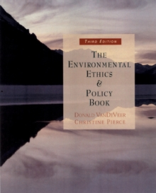 The Environmental Ethics and Policy Book : Philosophy, Ecology, Economics, Paperback Book