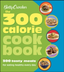 The 300 Calorie Cookbook : 300 Tasty Meals for Eating Healthy Every Day, EPUB eBook