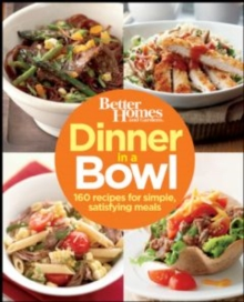 Better Homes and Gardens Dinner in a Bowl : 160 Recipes for Simple, Satisfying Meals, EPUB eBook