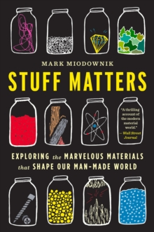 Stuff Matters : Exploring the Marvelous Materials That Shape Our Man-Made World, EPUB eBook