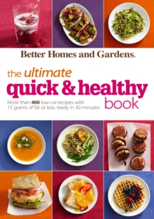 Better Homes and Gardens The Ultimate Quick & Healthy Book : More Than 400 Low-Cal Recipes with 15 Grams of Fat or Less, Ready in 30 Minutes, EPUB eBook