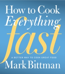 How to Cook Everything Fast : A Better Way to Cook Great Food, EPUB eBook