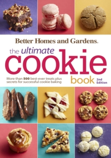 Better Homes and Gardens The Ultimate Cookie Book, Second Edition : More than 500 best-ever treats plus secrets for successful cookie baking, EPUB eBook