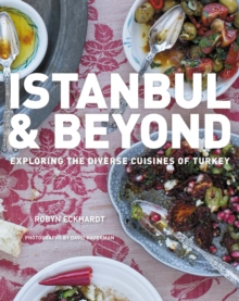 Istanbul and Beyond : Exploring the Diverse Cuisines of Turkey, Hardback Book