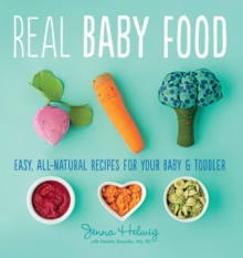 Real Baby Food: Easy, All-Natural Recipes For Your Baby and Toddler, Paperback / softback Book