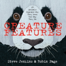 Creature Features : Twenty-Five Animals Explain Why They Look the Way They Do, EPUB eBook