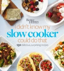 Better Homes and Gardens I Didn't Know My Slow Cooker Could Do That : 150 Delicious, Surprising Recipes, EPUB eBook