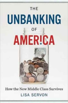 Unbanking of America: How the New Middle Class Survives, Hardback Book