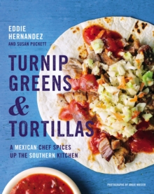Turnip Greens & Tortillas : A Mexican Chef Spices Up the Southern Kitchen, Hardback Book