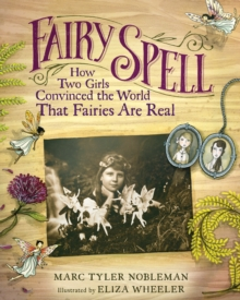 Fairy Spell : How Two Girls Convinced the World That Fairies Are Real, Hardback Book
