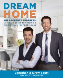 Dream Home : The Property Brothers' Ultimate Guide to Finding & Fixing Your Perfect House, EPUB eBook