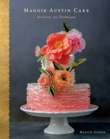 Maggie Austin Cake : Artistry and Technique, Hardback Book