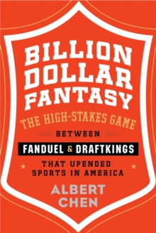 Billion Dollar Fantasy : The High-Stakes Game Between FanDuel and DraftKings That Upended Sports in America, EPUB eBook