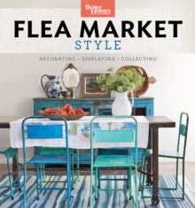 Better Homes and Gardens Flea Market Style : Fresh Ideas for Your Vintage Finds, Paperback Book