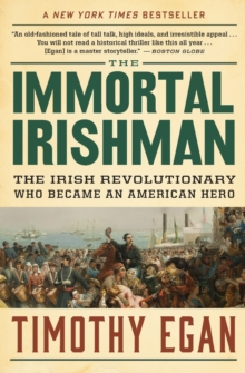 The Immortal Irishman : The Irish Revolutionary Who Became an American Hero, Paperback Book