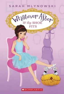 If the Shoe Fits (Whatever After #2), Paperback Book