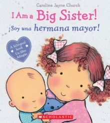 I Am a Big Sister! / iSoy una hermana mayor! (Bilingual), Hardback Book