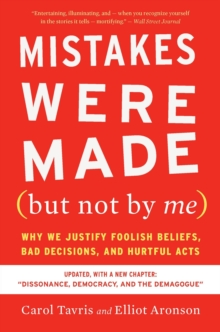 Mistakes Were Made (but Not by Me) Third Edition : Why We Justify Foolish Beliefs, Bad Decisions, and Hurtful Acts, EPUB eBook