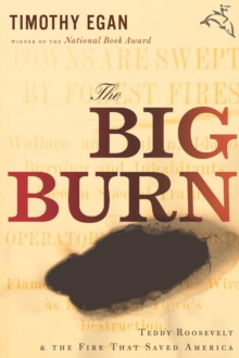 The Big Burn : Teddy Roosevelt and the Fire that Saved America, EPUB eBook