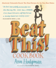 Beat This! Cookbook : Absolutely Unbeatable Knock-'em-Dead Recipes for the Very Best Dishes, EPUB eBook