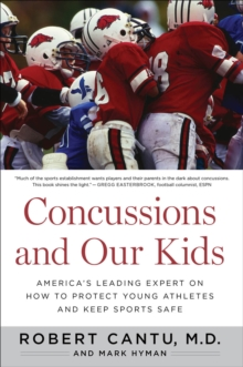 Concussions and Our Kids : America's Leading Expert on How to Protect Young Athletes and Keep Sports Safe, EPUB eBook