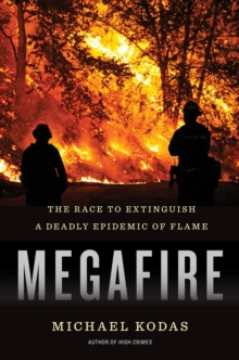 Megafire : The Race to Extinguish a Deadly Epidemic of Flame, Hardback Book