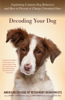 Decoding Your Dog : Explaining Common Dog Behaviors and How to Prevent or Change Unwanted Ones, EPUB eBook