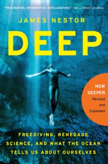 Deep : Freediving, Renegade Science, and What the Ocean Tells Us about Ourselves, EPUB eBook
