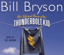 The Life And Times Of The Thunderbolt Kid : Travels Through my Childhood, CD-Audio Book
