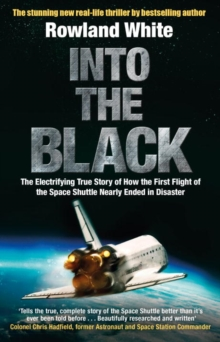 Into the Black : The electrifying true story of how the first flight of the Space Shuttle nearly ended in disaster, Paperback / softback Book