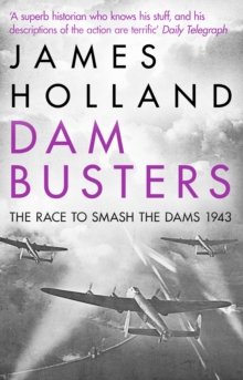 Dam Busters : The Race to Smash the Dams, 1943, Paperback / softback Book