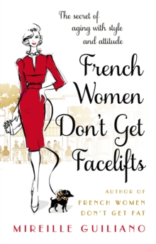 French Women Don't Get Facelifts : Aging with Attitude, Paperback / softback Book