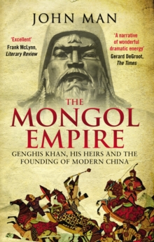 The Mongol Empire : Genghis Khan, his heirs and the founding of modern China, Paperback / softback Book