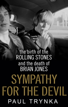 Sympathy for the Devil : The Birth of the Rolling Stones and the Death of Brian Jones, Paperback Book