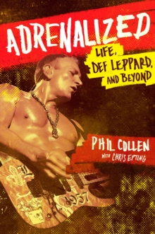 Adrenalized : Life, Def Leppard and Beyond, Paperback Book